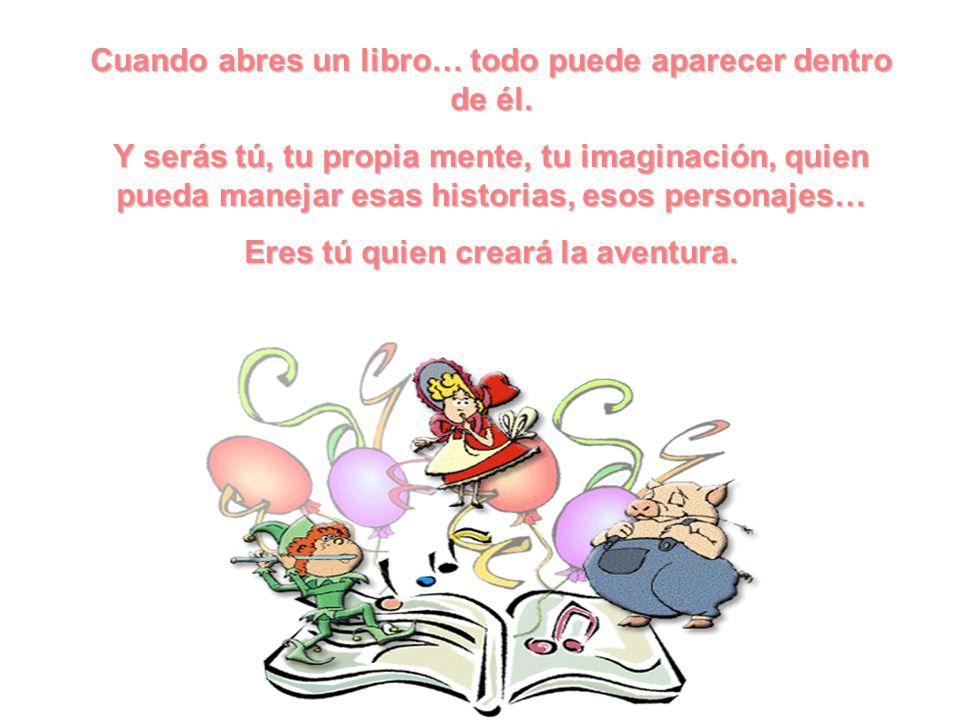 Leer es vivir aventuras que no podrías vivir de otro modo. Cuando lees, tu imaginación empieza a viajar por los más extraños y lejanos rincones del un