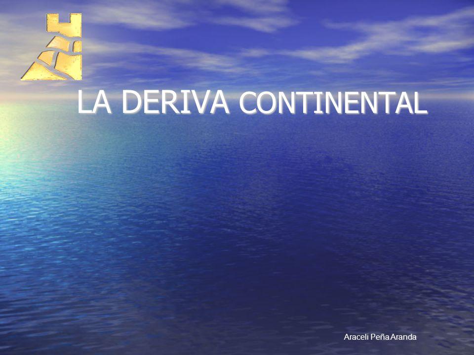LA DERIVA CONTINENTAL Araceli Peña Aranda