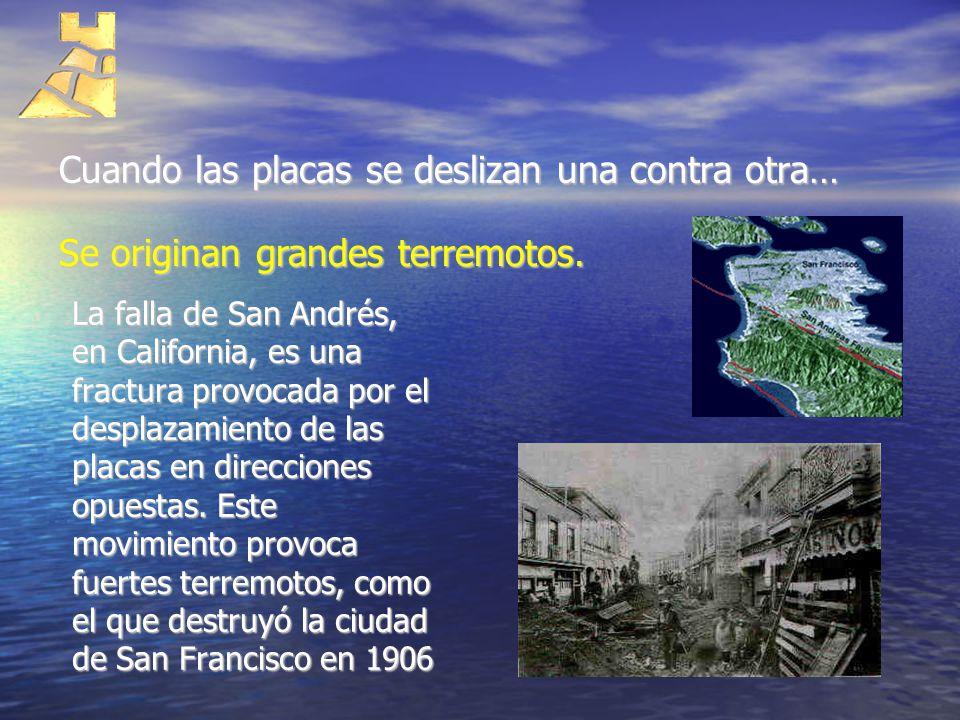Cuando las placas se deslizan una contra otra… La falla de San Andrés, en California, es una fractura provocada por el desplazamiento de las placas en
