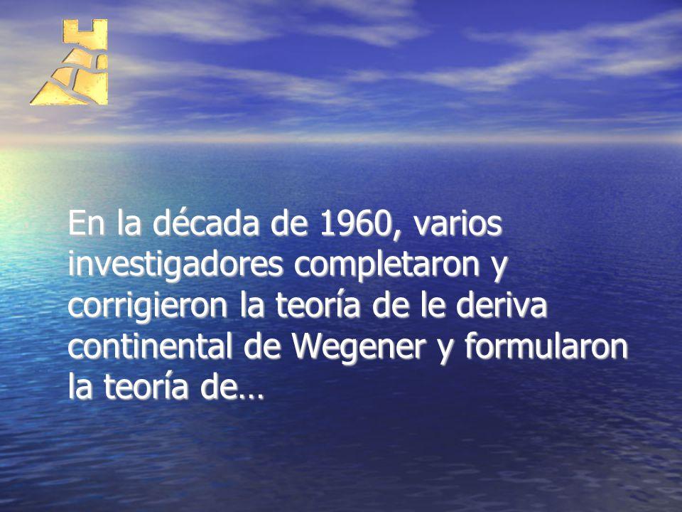 En la década de 1960, varios investigadores completaron y corrigieron la teoría de le deriva continental de Wegener y formularon la teoría de…