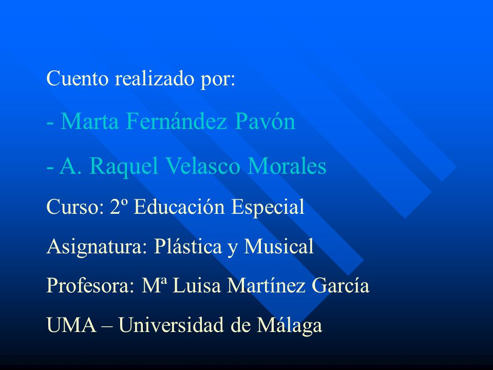 Cuento realizado por: - Marta Fernández Pavón - A. Raquel Velasco Morales Curso: 2º Educación Especial Asignatura: Plástica y Musical Profesora: Mª Lu
