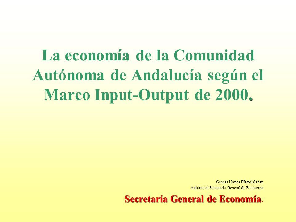 . La economía de la Comunidad Autónoma de Andalucía según el Marco Input-Output de 2000. Gaspar Llanes Díaz-Salazar. Adjunto al Secretario General de