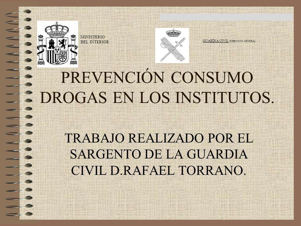 GUARDIA CIVIL DIRECCIÓN GENERAL PREVENCIÓN CONSUMO DROGAS EN LOS INSTITUTOS. TRABAJO REALIZADO POR EL SARGENTO DE LA GUARDIA CIVIL D.RAFAEL TORRANO. M