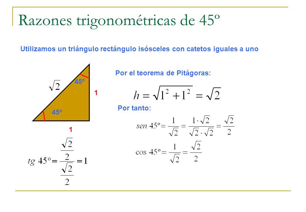 1 1 Razones trigonométricas de 45º Utilizamos un triángulo rectángulo isósceles con catetos iguales a uno 45º Por el teorema de Pitágoras: Por tanto: