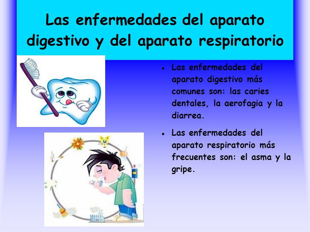 Las enfermedades del aparato digestivo y del aparato respiratorio Las enfermedades del aparato digestivo más comunes son: las caries dentales, la aero