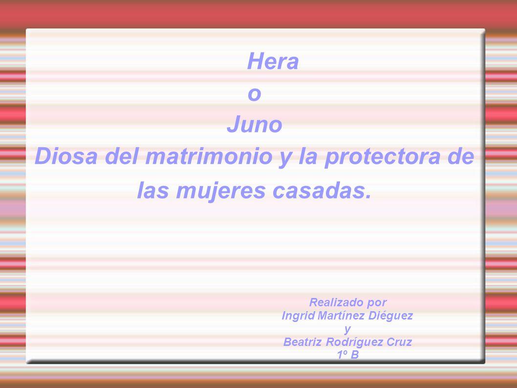 Hera o Juno Diosa del matrimonio y la protectora de las mujeres casadas. Realizado por Ingrid Martínez Diéguez y Beatriz Rodríguez Cruz 1º B