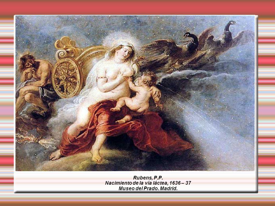 Rubens, P.P. Nacimiento de la vía láctea, 1636 – 37 Museo del Prado. Madrid.