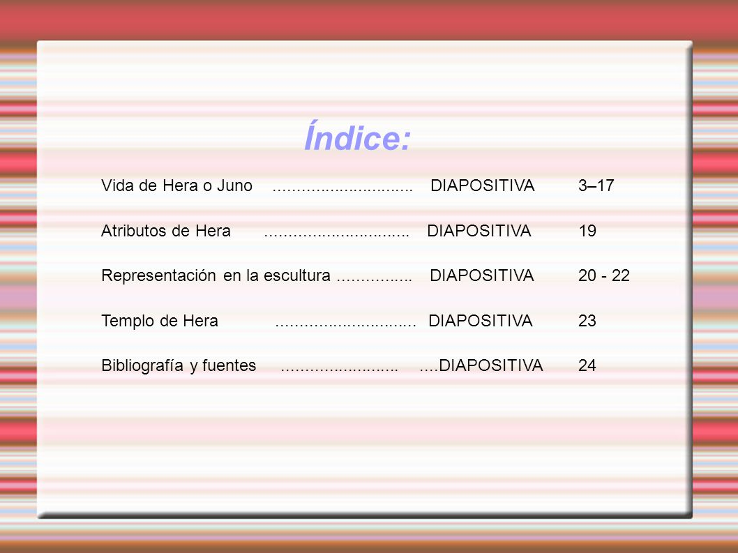 Índice: Vida de Hera o Juno.............................. DIAPOSITIVA 3–17 Atributos de Hera............................... DIAPOSITIVA19 Representaci