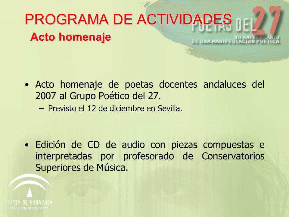 PROGRAMA DE ACTIVIDADES Acto homenaje Acto homenaje de poetas docentes andaluces del 2007 al Grupo Poético del 27.
