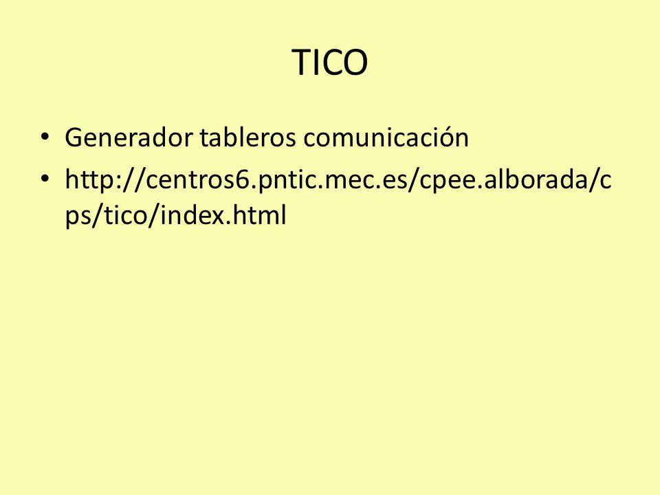TICO Generador tableros comunicación http://centros6.pntic.mec.es/cpee.alborada/c ps/tico/index.html
