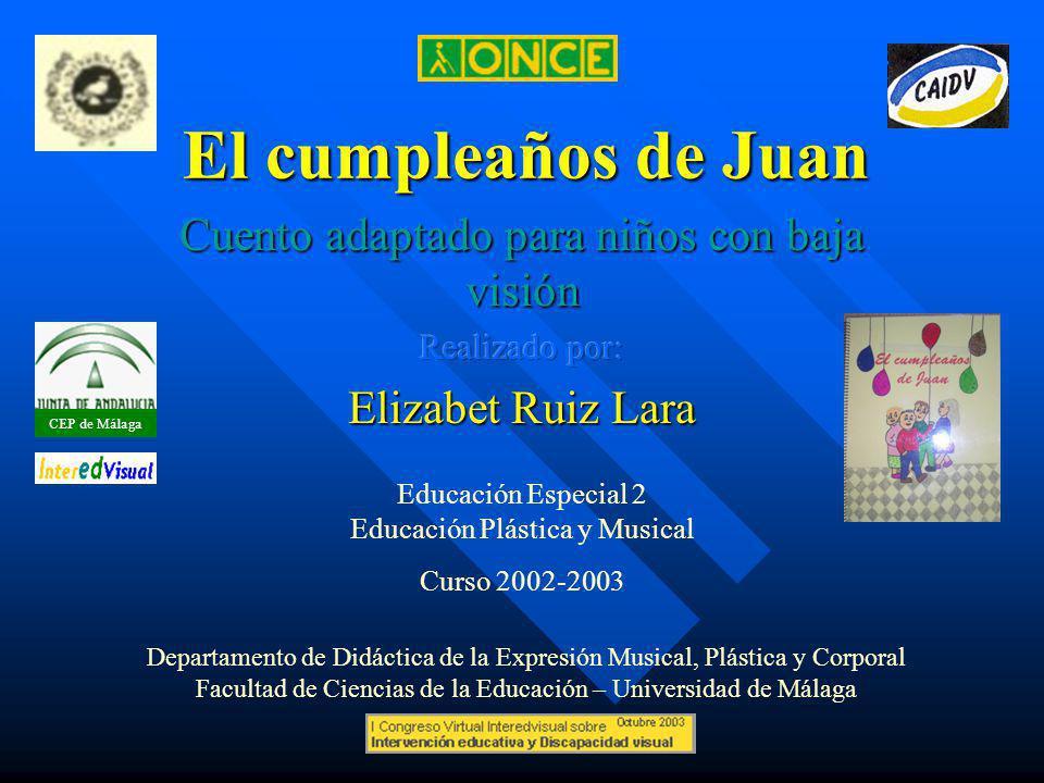 El cumpleaños de Juan Departamento de Didáctica de la Expresión Musical, Plástica y Corporal Facultad de Ciencias de la Educación – Universidad de Mál