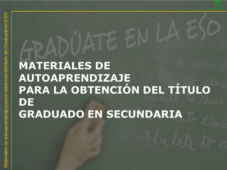 Materiales de autoaprendizaje para la obtención del título de Graduado en ESO MATERIALES DE AUTOAPRENDIZAJE PARA LA OBTENCIÓN DEL TÍTULO DE GRADUADO E