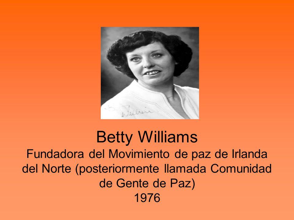 Betty Williams Fundadora del Movimiento de paz de Irlanda del Norte (posteriormente llamada Comunidad de Gente de Paz) 1976