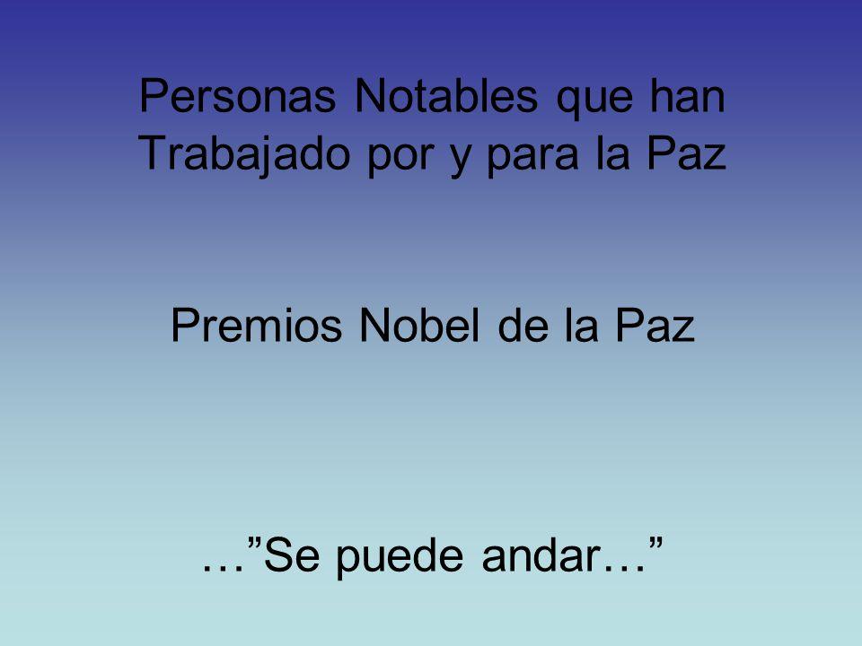 Personas Notables que han Trabajado por y para la Paz Premios Nobel de la Paz …Se puede andar…