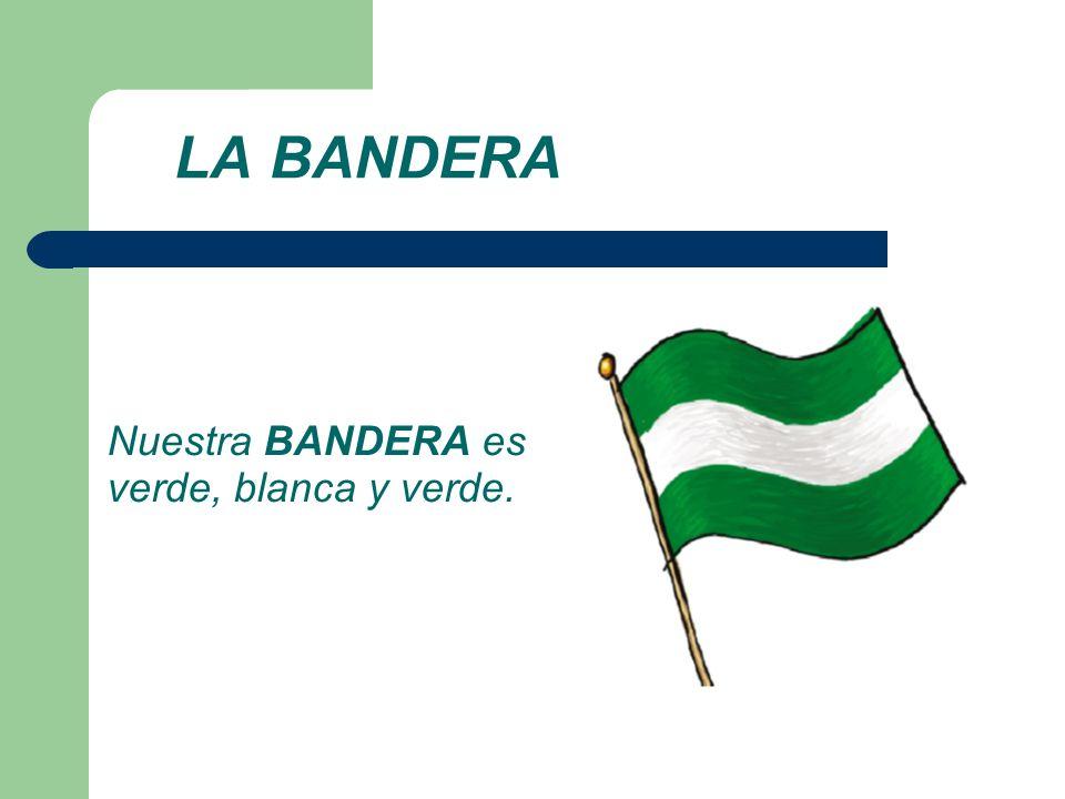 LA BANDERA Nuestra BANDERA es verde, blanca y verde.