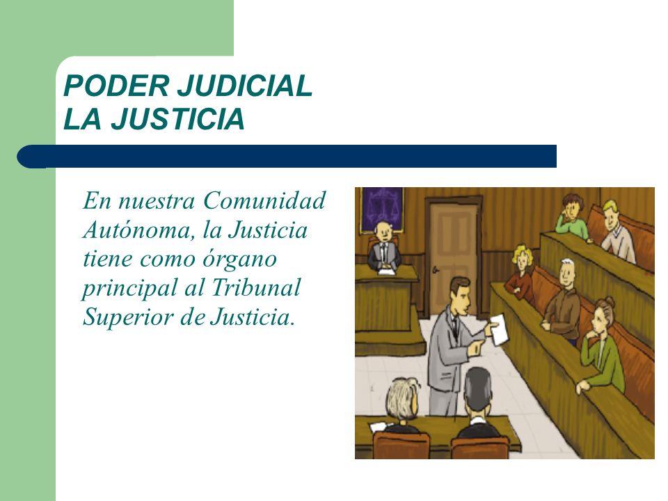 PODER JUDICIAL LA JUSTICIA En nuestra Comunidad Autónoma, la Justicia tiene como órgano principal al Tribunal Superior de Justicia.