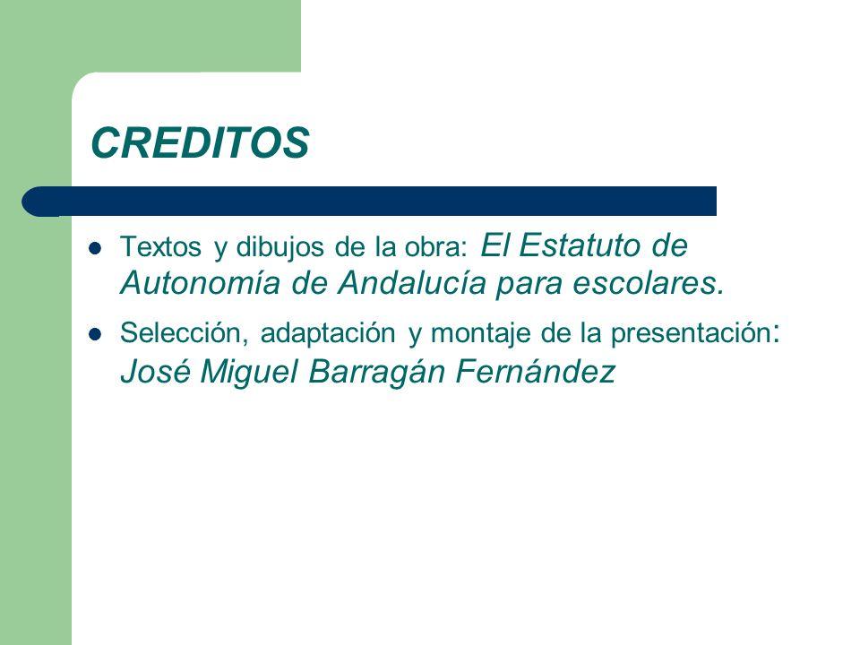 CREDITOS Textos y dibujos de la obra: El Estatuto de Autonomía de Andalucía para escolares. Selección, adaptación y montaje de la presentación : José