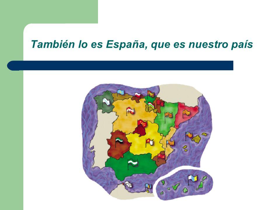 También lo es España, que es nuestro país