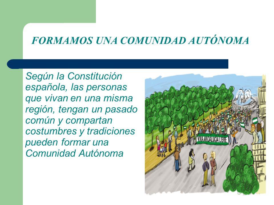 Según la Constitución española, las personas que vivan en una misma región, tengan un pasado común y compartan costumbres y tradiciones pueden formar