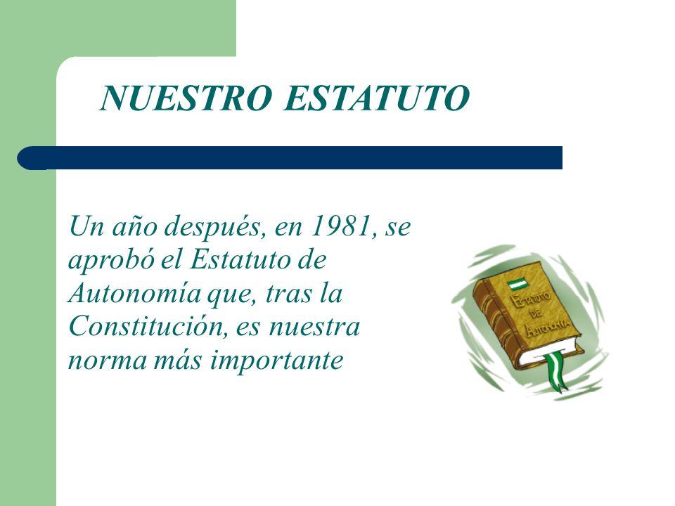 Un año después, en 1981, se aprobó el Estatuto de Autonomía que, tras la Constitución, es nuestra norma más importante NUESTRO ESTATUTO