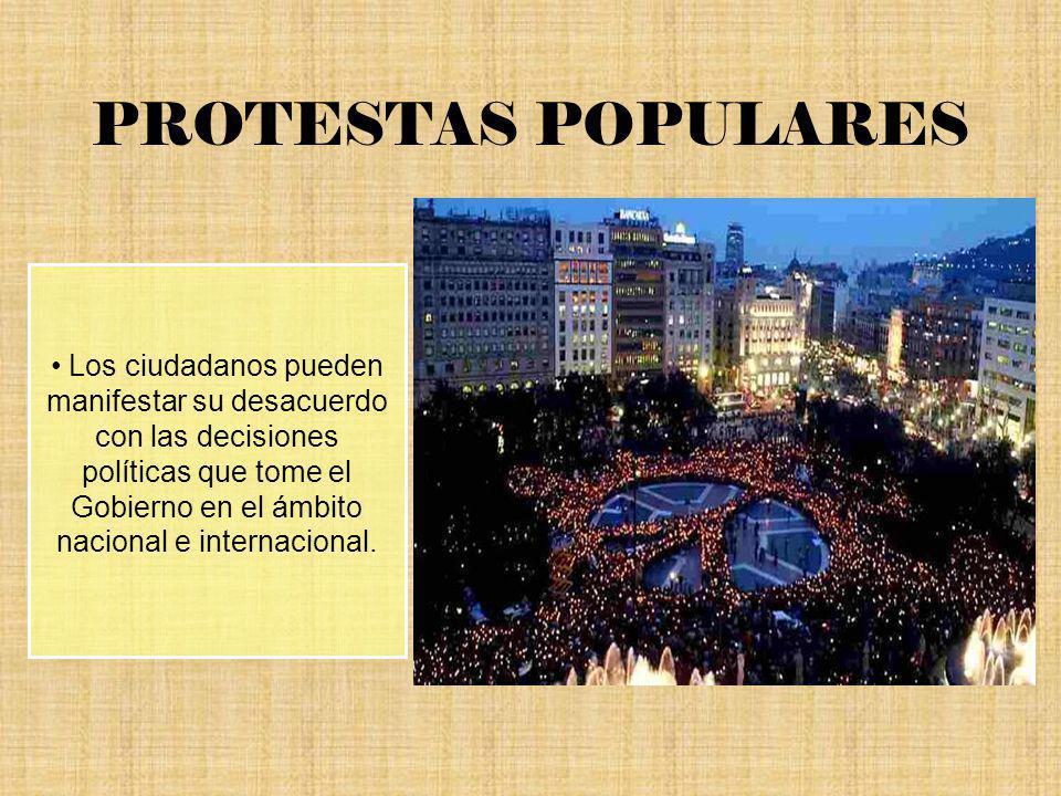 PROTESTAS POPULARES Los ciudadanos pueden manifestar su desacuerdo con las decisiones políticas que tome el Gobierno en el ámbito nacional e internaci