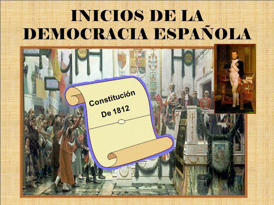 INICIOS DE LA DEMOCRACIA ESPAÑOLA Constitución De 1812