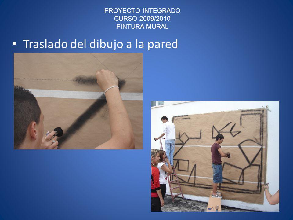 PROYECTO INTEGRADO CURSO 2009/2010 PINTURA MURAL Traslado del dibujo a la pared
