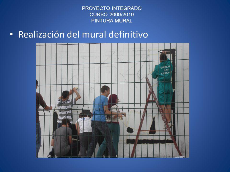 PROYECTO INTEGRADO CURSO 2009/2010 PINTURA MURAL Realización del mural definitivo