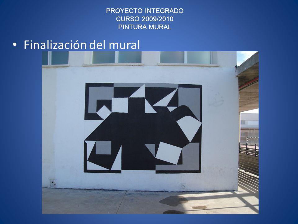 PROYECTO INTEGRADO CURSO 2009/2010 PINTURA MURAL Finalización del mural