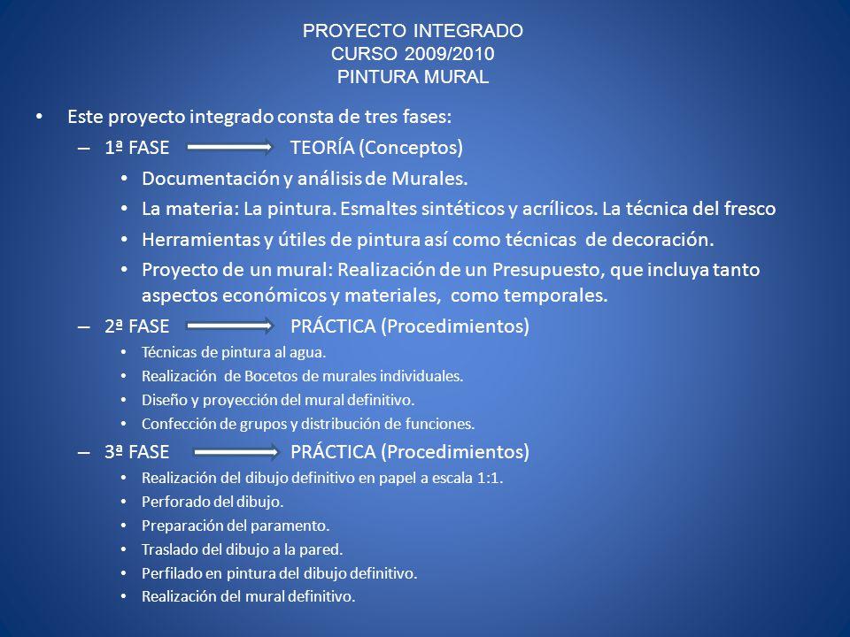 PROYECTO INTEGRADO CURSO 2009/2010 PINTURA MURAL Este proyecto integrado consta de tres fases: – 1ª FASE TEORÍA (Conceptos) Documentación y análisis de Murales.