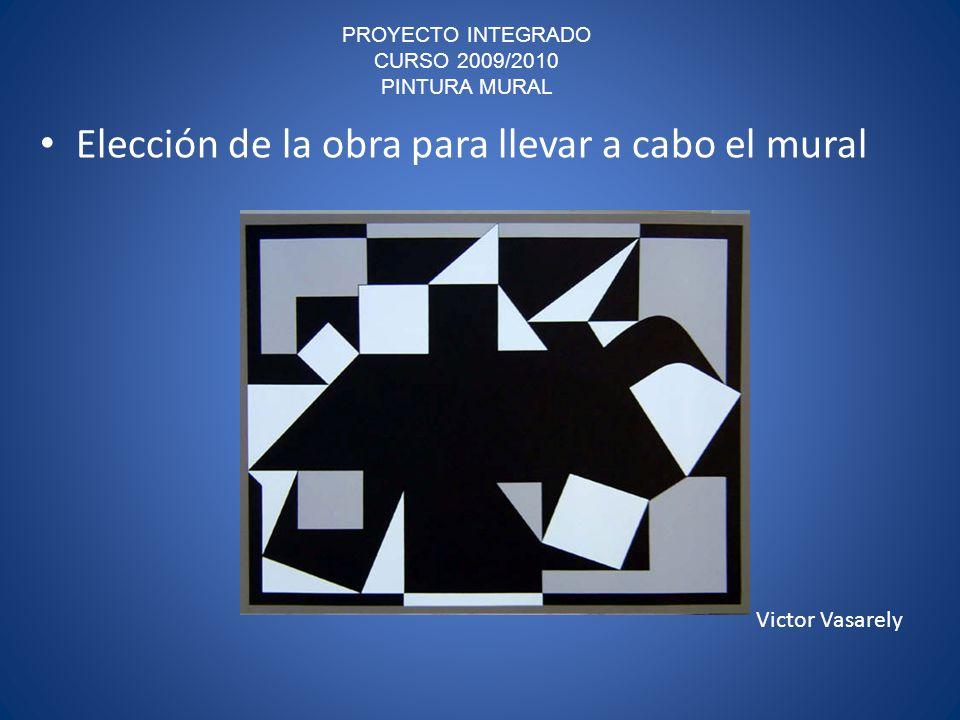PROYECTO INTEGRADO CURSO 2009/2010 PINTURA MURAL Elección de la obra para llevar a cabo el mural Victor Vasarely