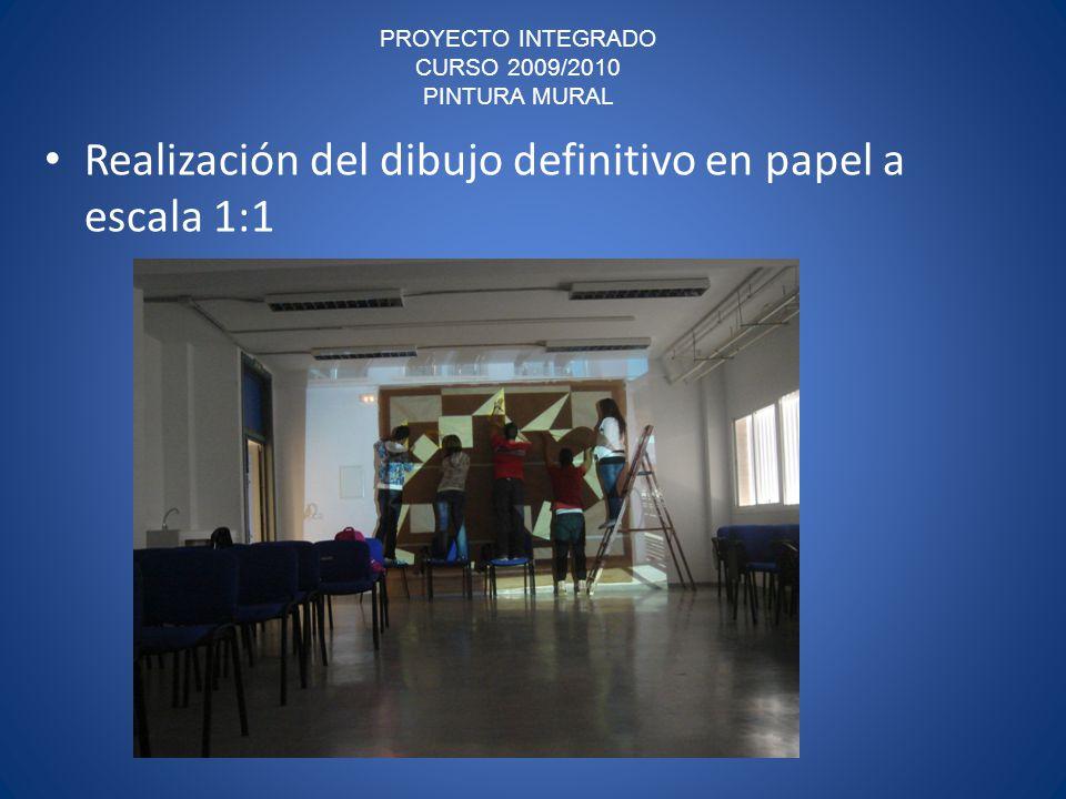 PROYECTO INTEGRADO CURSO 2009/2010 PINTURA MURAL Realización del dibujo definitivo en papel a escala 1:1