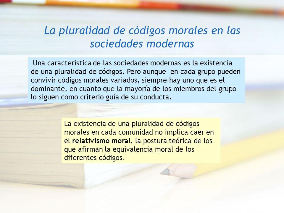 La pluralidad de códigos morales en las sociedades modernas Una característica de las sociedades modernas es la existencia de una pluralidad de código