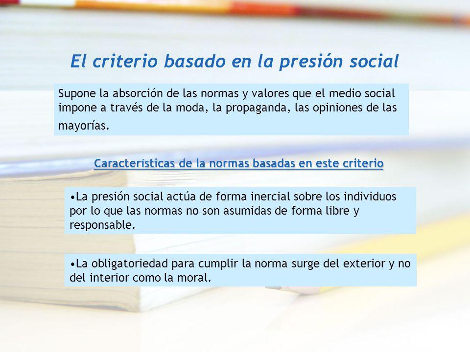 El criterio basado en la presión social Supone la absorción de las normas y valores que el medio social impone a través de la moda, la propaganda, las