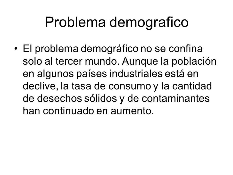 Problema demografico El problema demográfico no se confina solo al tercer mundo. Aunque la población en algunos países industriales está en declive, l