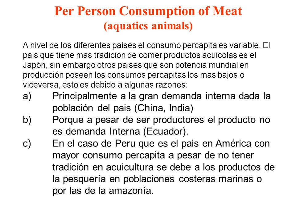 Per Person Consumption of Meat (aquatics animals) A nivel de los diferentes paises el consumo percapita es variable. El pais que tiene mas tradición d