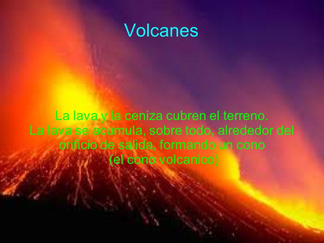 Volcanes La lava y la ceniza cubren el terreno. La lava se acumula, sobre todo, alrededor del orificio de salida, formando un cono (el cono volcanico)