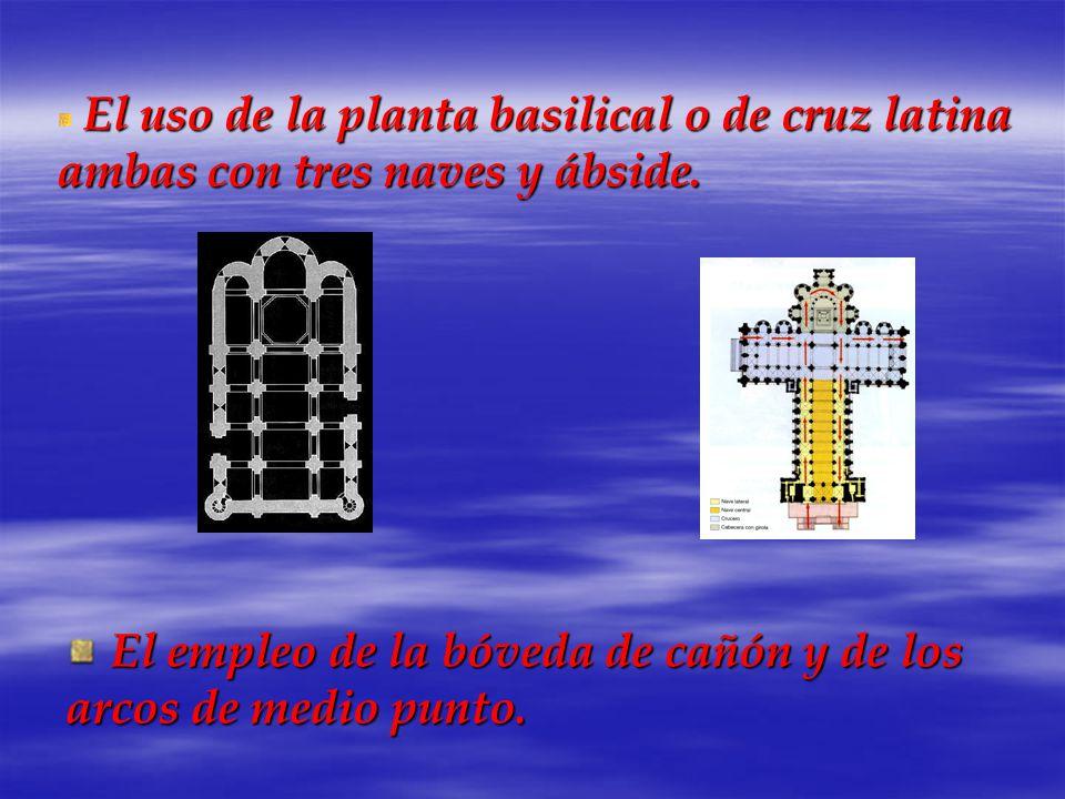 El uso de la planta basilical o de cruz latina ambas con tres naves y ábside. El empleo de la bóveda de cañón y de los arcos de medio punto. El empleo