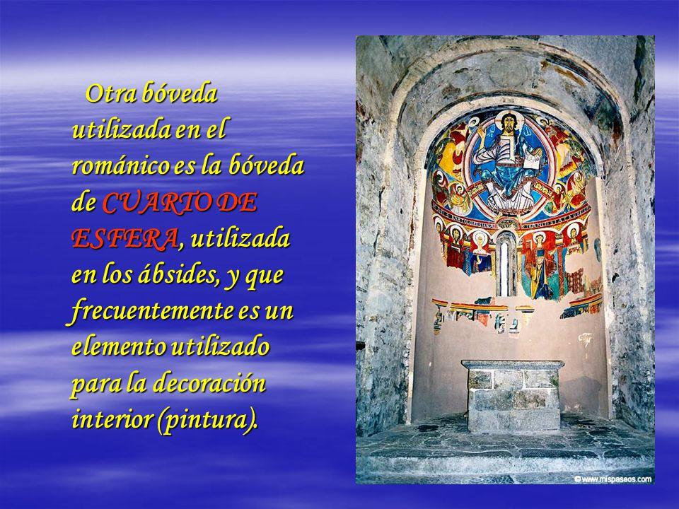 Otra bóveda utilizada en el románico es la bóveda de CUARTO DE ESFERA, utilizada en los ábsides, y que frecuentemente es un elemento utilizado para la