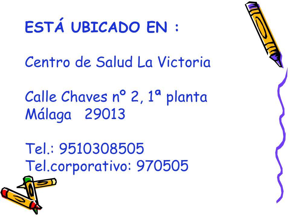 ESTÁ UBICADO EN : Centro de Salud La Victoria Calle Chaves nº 2, 1ª planta Málaga 29013 Tel.: 9510308505 Tel.corporativo: 970505