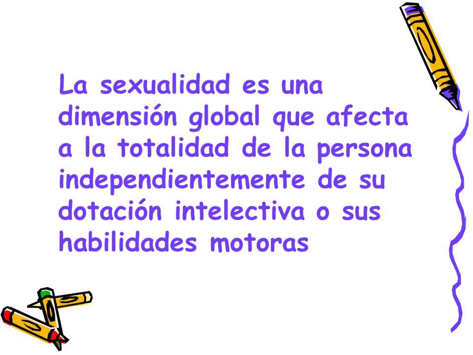 La sexualidad es una dimensión global que afecta a la totalidad de la persona independientemente de su dotación intelectiva o sus habilidades motoras