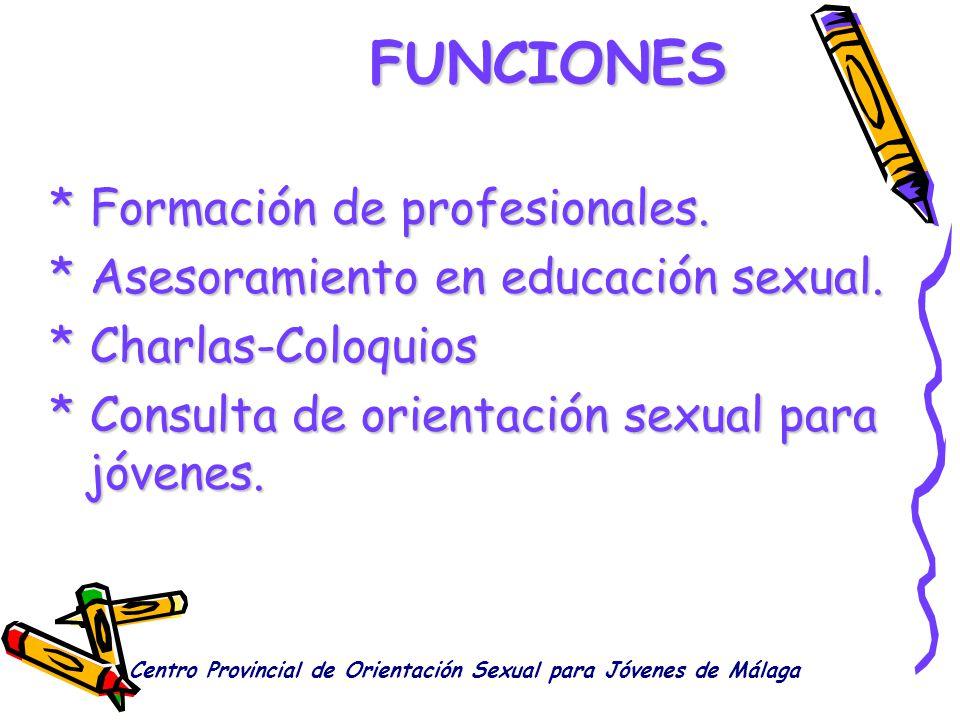 FUNCIONES * Formación de profesionales. * Asesoramiento en educación sexual. * Charlas-Coloquios * Consulta de orientación sexual para jóvenes. Centro