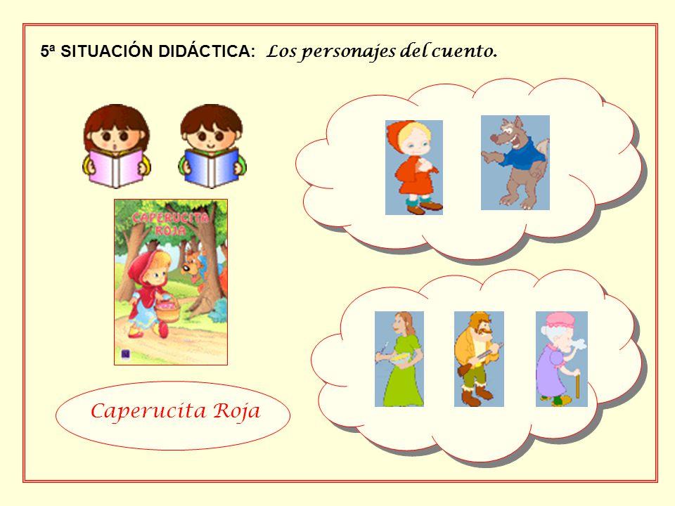 5ª SITUACIÓN DIDÁCTICA: Los personajes del cuento. Caperucita Roja