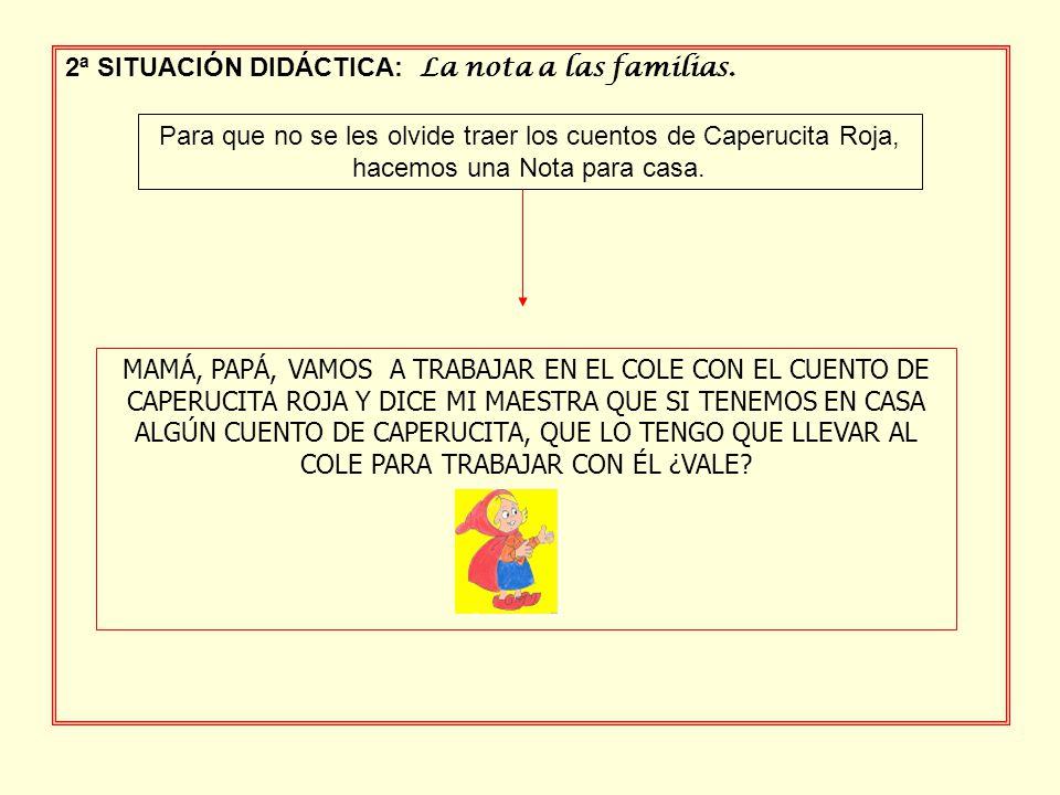 2ª SITUACIÓN DIDÁCTICA: La nota a las familias. Para que no se les olvide traer los cuentos de Caperucita Roja, hacemos una Nota para casa. MAMÁ, PAPÁ
