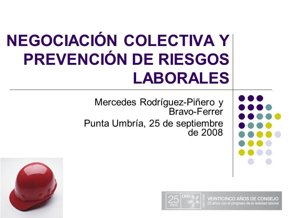 NEGOCIACIÓN COLECTIVA Y PREVENCIÓN DE RIESGOS LABORALES Mercedes Rodríguez-Piñero y Bravo-Ferrer Punta Umbría, 25 de septiembre de 2008