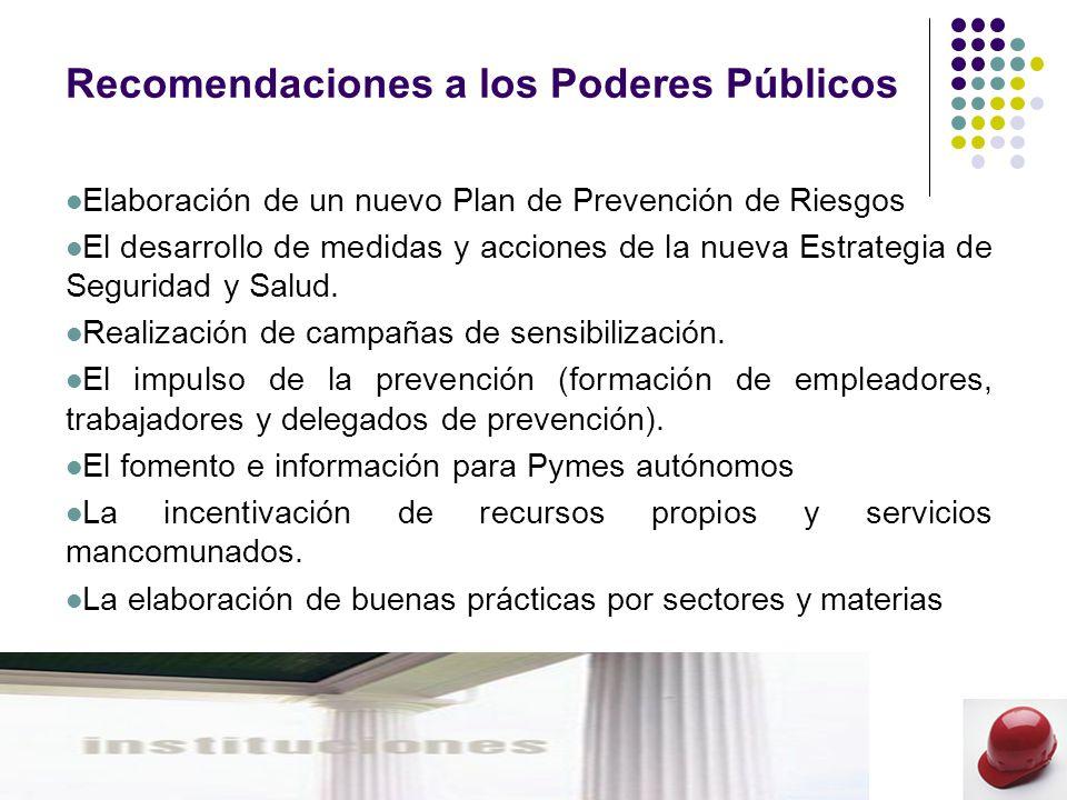Recomendaciones a los Poderes Públicos Elaboración de un nuevo Plan de Prevención de Riesgos El desarrollo de medidas y acciones de la nueva Estrategia de Seguridad y Salud.