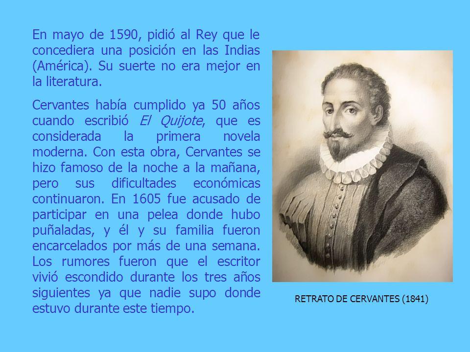 RETRATO DE CERVANTES (1841) En mayo de 1590, pidió al Rey que le concediera una posición en las Indias (América).
