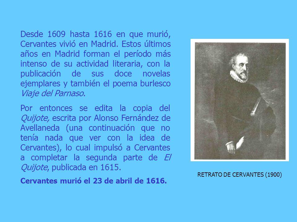 RETRATO DE CERVANTES (1900) Desde 1609 hasta 1616 en que murió, Cervantes vivió en Madrid.