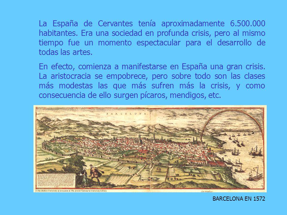 BARCELONA EN 1572 La España de Cervantes tenía aproximadamente 6.500.000 habitantes.