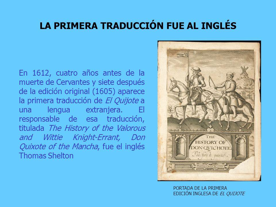 En 1612, cuatro años antes de la muerte de Cervantes y siete después de la edición original (1605) aparece la primera traducción de El Quijote a una lengua extranjera.
